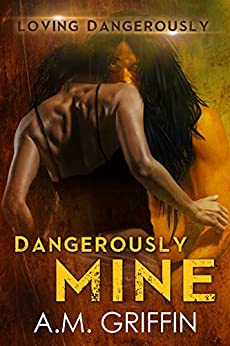Dangerously Mine: A Sci-Fi Alien Mated Romance (Loving Dangerously Book 1) by [Griffin, A.M.]