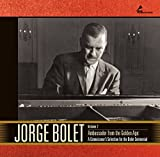 Jorge Bolet Vol. 2: Ambassador From the Golden Age: A Connoisseur's Selection for the Bolet Centennial