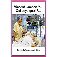 Vincent Lambert ?... Qui paye quoi ?... (French Edition)