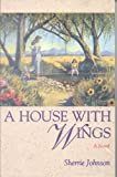 A House with Wings, Sherrie Johnson, 1562363093