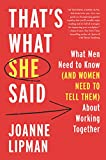 img - for That's What She Said: What Men Need to Know (and Women Need to Tell Them) About Working Together book / textbook / text book