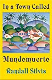 In a Town Called Mundomuerto, Randall Silvis, 1890650218