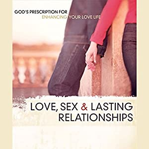 Love, Sex, and Lasting Relationships Lecture