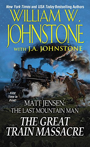 - The Great Train Massacre (Matt Jensen, The Last Mountain Man Book 10)