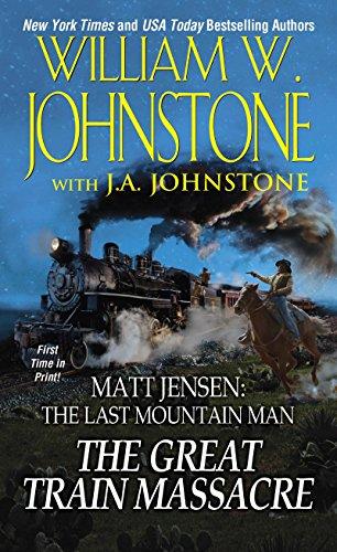 The Great Train Massacre (Matt Jensen, The Last Mountain Man Book 10) (Best Western Ride Rewards)