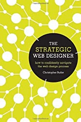 The Strategic Web Designer: How to Confidently Navigate the Web Design Process by Christopher Butler (2012-09-19)