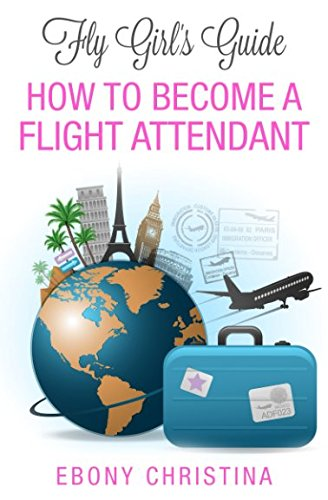 Fly Girl's Guide: How to Become a Flight Attendant [Ebony Christina] (Tapa Blanda)