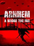 Arnhem: A Bridge Too Far