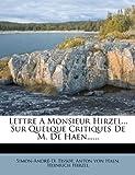 Lettre a Monsieur Hirzel... Sur Quelque Critiques de M. de Haen... ..., Simon-André-D. Tissot, 1271074648