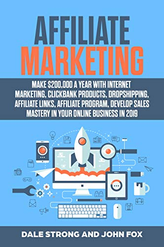 Affiliate Marketing: Make $200,000 a Year with Internet Marketing,  Clickbank Products, Dropshipping, Affiliate Links, Affiliate Program,  Develop Sales