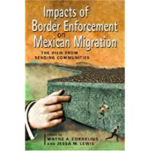 Impacts of Border Enforcement on Mexican Migration: The View from Sending Communities (Ccis Anthologies)