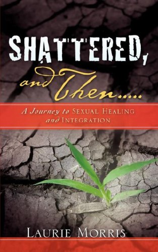 Download SHATTERED, and Then...A Journey to Sexual Healing and Integration pdf epub