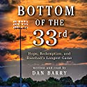 Bottom of the 33rd: Hope and Redemption in Baseball's Longest Game Audiobook by Dan Barry Narrated by Dan Barry