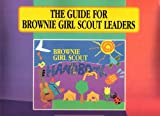 The Guide for Brownie Girl Scout Leaders, Girl Scouts of the U. S. A. Staff, 0884412806