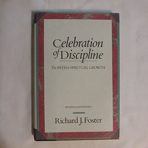 Celebration of Discipline, the Path to Spiritual Growth, Revised and Expanded