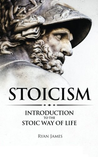 Stoicism: Introduction to The Stoic Way of Life (Stoicism Series) (Volume 1)