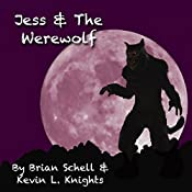 Jess and the Werewolf: Jess and the Monsters, Book 1 | Brian Schell, Kevin L. Knights