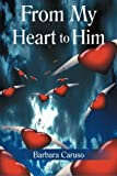 From My Heart to Him, Barbara Caruso, 1462726089
