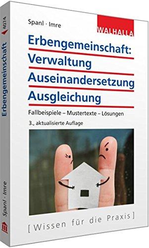 Erbengemeinschaft: Verwaltung - Auseinandersetzung - Ausgleichung: Mit Fallbeispielen, Mustertexten, Lösungen; Walhalla Rechtshilfen