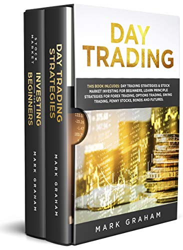 Pdf Money Day Trading: This Book Includes: Day Trading Strategies & Stock Market Investing for Beginners,Learn Principle Strategies for Forex Trading,Options Trading,Swing ... Trading,Penny Stocks,Bonds and Futures