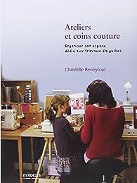 Ateliers et coins couture : Organiser son espace dédié aux travaux d'aiguilles par Christelle Beneytout