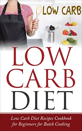 Low Carb Diet: Low Carb Diet Recipes Cookbook for Beginners for Batch Cooking (Kindle edition) by Lela Gibson