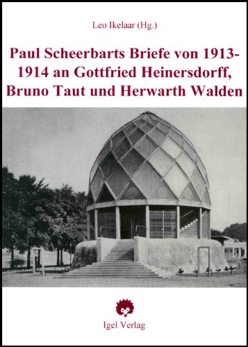 Paul Scheerbart und Bruno Taut:Zur Geschichte einer Bekanntschaft.: Scheerbarts Briefe der Jahre 1913/14 an Gottfried Heinersdorff, Bruno Taut und Herwarth Walden