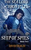 Ship of Spies: The Sea Lord Chronicles, Book 2 (Volume 2)