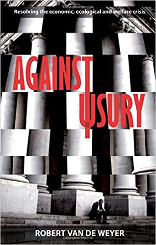 Against Usury: Resolving the Economic and Ecological Crisis by Robert Van De Weyer (2010-01-21)