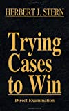 Trying Cases to Win Vol. 2: Direct Examination, Herbert Jay Stern, 1616193468