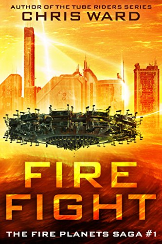 Fire Fight: it's awesome and it has fire and fight in the title, so hell yeah let's go spaceship! (The Fire Planets Saga Book 1) by [Ward, Chris]