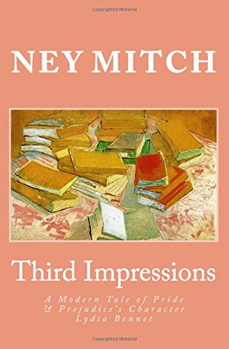 Third Impressions: A Modern Tale of Pride & Prejudice's Character Lydia Bennet (Volume 2)