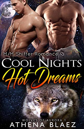 Cool Nights, Hot Dreams: Wolves of Aurora 1 by [Blaez, Athena]