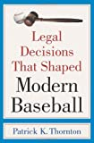 Legal Decisions That Shaped Modern Baseball