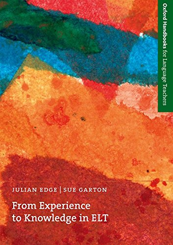 From Experience to Knowledge in ELT (Oxford Handbooks for Language Teachers Series)