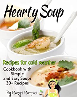30 hearty soup recipes for cold weather cookbook with for Cold weather meals recipes