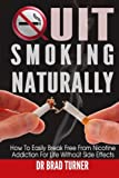 Quit Smoking Naturally: How To Break Free From Nicotine Addiction For Life Without Side Effects