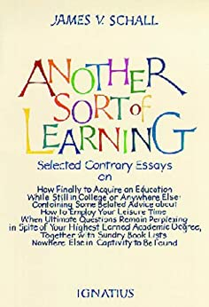 Another Sort of Learning: Selected Contrary Essays on How to Acquire an Education While Still in College or Anywhere Else by [Schall, James]