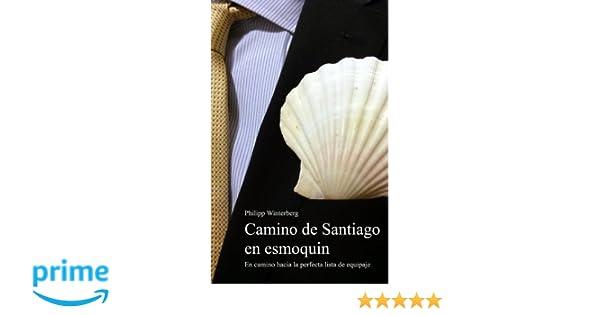 Camino de Santiago en esmoquin: En camino hacia la perfecta lista de equipaje. Una guía de equipamiento. Peregrinar con una mochila de 3 kg: más cómodo, ...