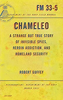 Chameleo: A Strange but True Story of Invisible Spies, Heroin Addiction, and Homeland Security by [Guffey, Robert]