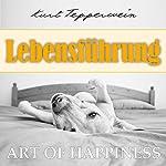 Lebensführung (Art of Happiness) | Kurt Tepperwein
