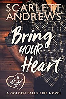 Bring Your Heart (Golden Falls Fire Book 2) by [Andrews, Scarlett]