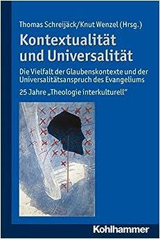 Kontextualitat Und Universalitat: Die Vielfalt Der Glaubenskontexte Und Der Universalitatsanspruch Des Evangeliums. 25 Jahre 'Theologie Interkulturell'