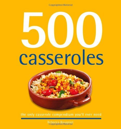 500 Casseroles: The Only Casserole Compendium You'll Ever Need (500 Series Cookbooks)