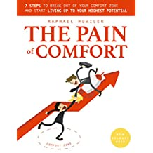 THE PAIN of COMFORT-How to get out of your comfort zone: 7 steps to break out of your comfort zone and start living up to your highest potential: Personal growth survival guide