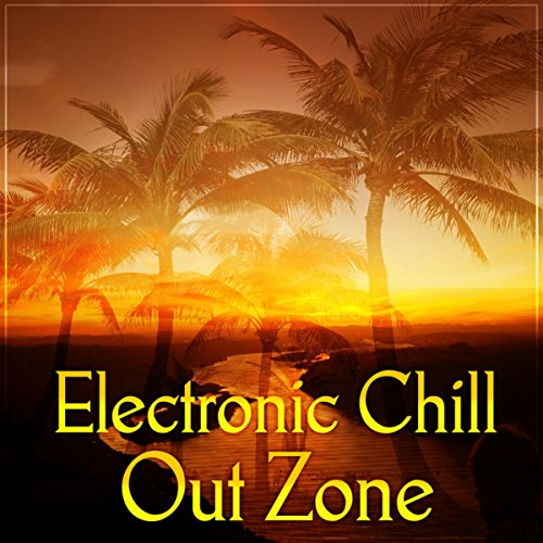 (Electronic Chill Out Zone - Easy Listening, Summer Time for Chill, Beautiful Sunset Beach)