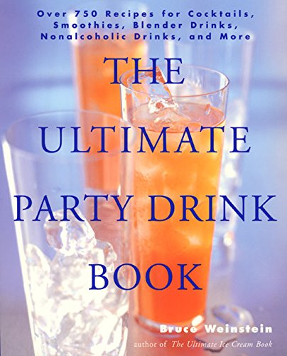 The Ultimate Party Drink Book: Over 750 Recipes For Cocktails, Smoothies, Blender Drinks, Non-Alcoholic Drinks, And More -