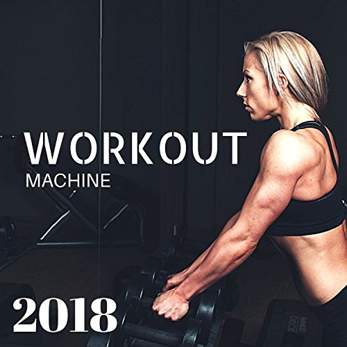 Everyday Training - Workout Machine 2018 - Electronic Music Compilation for Mad Workout and Everyday Training