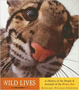 Wild Lives A History Of People Animals Of The Bronx Zoo Kathleen