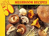 img - for The Best 50 Mushroom Recipes book / textbook / text book